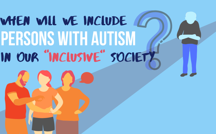 "When Will We Include Persons with Autism in our ""Inclusive"" Society?"