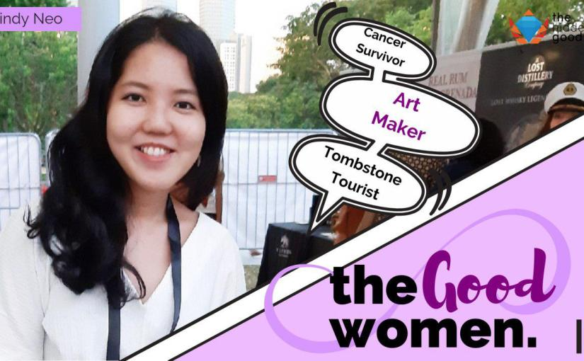 #TheGoodWomen: Cindy Neo – Art Maker, Tombstone Tourist, CancerSurvivor