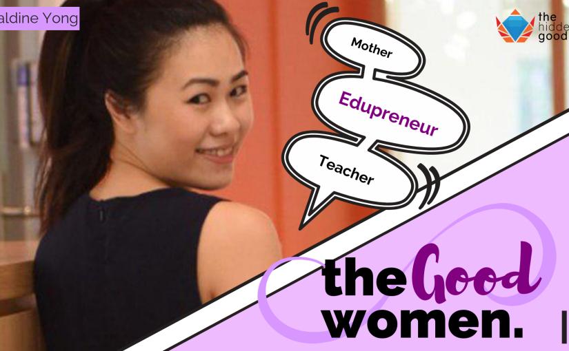 #TheGoodWomen: Geraldine Yong  –   Mother, Edupreneur,Teacher