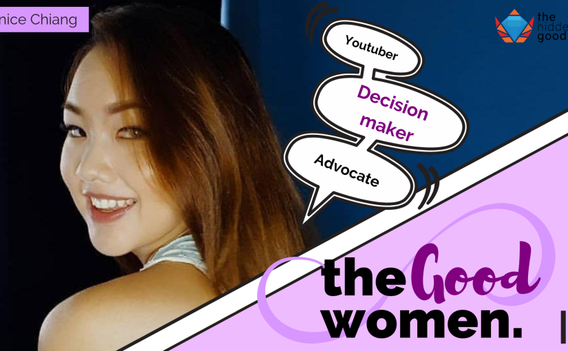 #TheGoodWomen: Janice Chiang- Youtuber, Decision-maker,Advocate